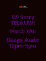 WI Story TEDxUWI March 17th Daaga Audit 12pm-5pm - Personalised Poster A4 size