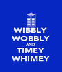 WIBBLY WOBBLY AND TIMEY WHIMEY - Personalised Poster A4 size