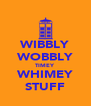 WIBBLY WOBBLY TIMEY WHIMEY STUFF - Personalised Poster A4 size