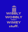 WIBBLY WOBBLY TIMEY WIMEY stuff. - Personalised Poster A4 size