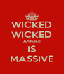 WICKED WICKED JUNGLE IS MASSIVE - Personalised Poster A4 size