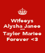 Wifeeys Alysha Janee and Taylor Mariee Forever <3 - Personalised Poster A4 size