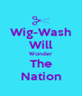 Wig-Wash Will Wonder The Nation - Personalised Poster A4 size