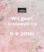 Wij gaan  Trouwen op  8-8-2016!  - Personalised Poster A4 size