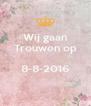 Wij gaan Trouwen op  8-8-2016  - Personalised Poster A4 size