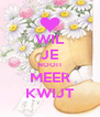 WIL JE NOOIT MEER KWIJT - Personalised Poster A4 size