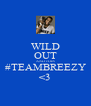 WILD OUT AND JOIN #TEAMBREEZY <3 - Personalised Poster A4 size
