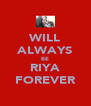 WILL ALWAYS BE RIYA FOREVER - Personalised Poster A4 size
