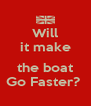 Will it make  the boat Go Faster?  - Personalised Poster A4 size