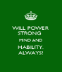 WILL POWER STRONG  MIND AND HABILITY. ALWAYS! - Personalised Poster A4 size