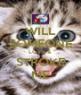 WILL SOMEONE LOVE & STROKE ME - Personalised Poster A4 size