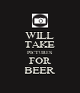 WILL TAKE PICTURES FOR BEER - Personalised Poster A4 size