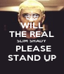 WILL THE REAL SLIM SHADY  PLEASE STAND UP - Personalised Poster A4 size