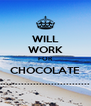 WILL WORK FOR CHOCOLATE .............................. - Personalised Poster A4 size