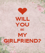 WILL YOU BE MY GIRLFRIEND? - Personalised Poster A4 size