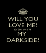 WILL YOU LOVE ME? EVEN WITH  MY  DARKSIDE? - Personalised Poster A4 size