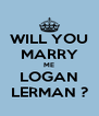 WILL YOU MARRY ME LOGAN LERMAN ? - Personalised Poster A4 size