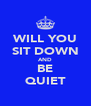 WILL YOU SIT DOWN AND BE QUIET - Personalised Poster A4 size