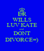 WILLS LUV KATE and DONT DIVORCE=) - Personalised Poster A4 size