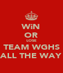 WiN OR LOSE TEAM WGHS ALL THE WAY - Personalised Poster A4 size
