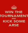 WIN THE TOURNAMENT AND KICK SOME ARSE - Personalised Poster A4 size