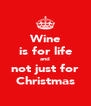 Wine is for life and not just for Christmas - Personalised Poster A4 size
