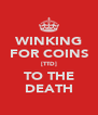 WINKING FOR COINS [TTD] TO THE DEATH - Personalised Poster A4 size