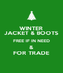 WINTER JACKET & BOOTS FREE IF IN NEED & FOR TRADE - Personalised Poster A4 size