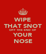 WIPE THAT SNOT OFF THE END OF YOUR NOSE - Personalised Poster A4 size