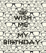 WISH ME ITS MY BIRTHDAY  - Personalised Poster A4 size