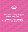 Wish u a very happy ANNIVERSARY  From HAJRA  HUNAINA  To beloved grand father - Personalised Poster A4 size