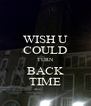 WISH U COULD TURN BACK TIME - Personalised Poster A4 size
