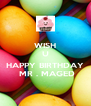 WISH U  HAPPY BIRTHDAY  MR . MAGED - Personalised Poster A4 size