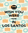 WISH YOU WERE HERE IN LOS SANTOS - Personalised Poster A4 size