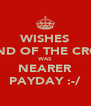 WISHES SOUND OF THE CROWD WAS NEARER PAYDAY :-/ - Personalised Poster A4 size