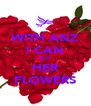 WITH ANZ I CAN BUY HER FLOWERS - Personalised Poster A4 size