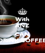 With ANZ I CAN DRINK COFFEE - Personalised Poster A4 size