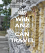 With ANZ I CAN TRAVEL - Personalised Poster A4 size