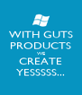 WITH GUTS PRODUCTS WE CREATE YESSSSS... - Personalised Poster A4 size