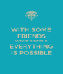 WITH SOME FRIENDS CORAGE AND FAITH EVERYTHING IS POSSIBLE - Personalised Poster A4 size