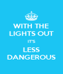 WITH THE LIGHTS OUT IT'S LESS DANGEROUS - Personalised Poster A4 size