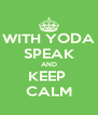 WITH YODA SPEAK AND KEEP  CALM - Personalised Poster A4 size