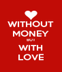 WITHOUT MONEY BUT WITH LOVE - Personalised Poster A4 size