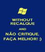 WITHOUT RECALQUE AND NÃO CRITIQUE, FAÇA MELHOR! ;) - Personalised Poster A4 size