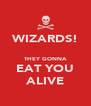 WIZARDS!  THEY GONNA EAT YOU ALIVE - Personalised Poster A4 size
