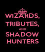 WIZARDS, TRIBUTES, AND SHADOW HUNTERS - Personalised Poster A4 size