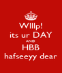 Wlllp! its ur DAY AND HBB hafseeyy dear - Personalised Poster A4 size