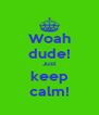 Woah dude! Just keep calm! - Personalised Poster A4 size