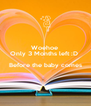 Woehoe  Only 3 Months left :D   Before the baby comes  - Personalised Poster A4 size