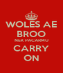WOLES AE BROO NEK PACARMU CARRY ON - Personalised Poster A4 size